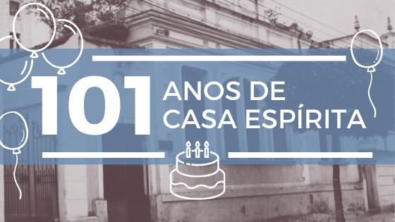101 ANOS DE CASA ESPÍRITA – Leia as mensagens e depoimentos de aniversário